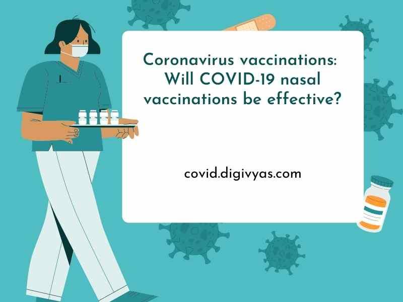 Coronavirus vaccinations: Will COVID-19 nasal vaccinations be effective?
